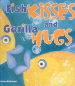 Fish Kisses and Gorilla Hugs