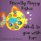 Friendly Floppy Fishie, What Do You Wish For? [Board book]