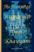 The Illustrated Rubaiyat of Omar Khayyam: [Special Edition]