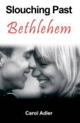 Slouching Past Bethlehem