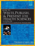 How to Write, Publish, and Present in the Health Sciences