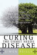 Curing the Unmet Needs Disease