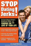 Stop Dating Jerks! the Smart Woman's Guide to Breaking the Pattern & Finding the Love of Your Life