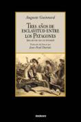 Tres Anos De Esclavitud Entre Los Patagones [Spanish]