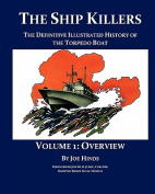 The Definitive Illustrated History of the Torpedo Boat - Volume I, Overview