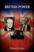 An International History of British Power, 1957-1970