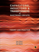 Capacitors, Inductors and Transformers in Electronic Circuits