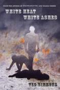 White Heat, White Ashes