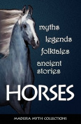 Horses in Myths, Legends, Folktales, and Other Ancient Stories