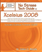 No Stress Tech Guide To Xcelsius 2008 (Includes Xcelsius Present 2008)