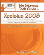 No Stress Tech Guide To Xcelsius 2008 (Includes Xcelsius Present 2008)