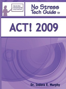 No Stress Tech Guide To ACT! 2009