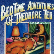 Bedtime Adventures of Theodore Ted