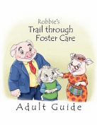 Robbie's Trail Through Foster Care -- Adult Guide