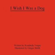 I Wish I Was a Dog