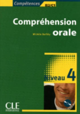 Comprehension Orale, Niveau 4: Competences B2/C1 [With CD (Audio)]