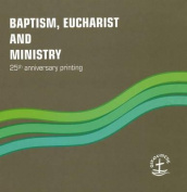 Baptism, Eucharist and Ministry