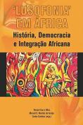 'Lusofonia' em Africa, Historia, Democracia e Integracao Africana