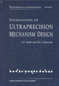 Foundations of Ultraprecision Mechanism Design