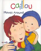 Caillou Moves Around (Caillou (Board Books)) [Board book]