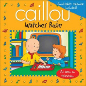 Caillou Watches Rosie [With Good Habits Calendar]