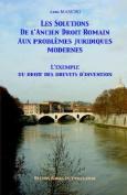 Les Solutions De L'ancien Droit Romain Aux Problemes Juridiques Modernes, L'exemple Du Droit Des Brevets D'invention
