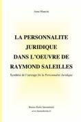 La Personnalite Juridique Dans L'oeuvre De Raymond Saleilles, Synthese De L'ouvrage De La Personnalite Juridique