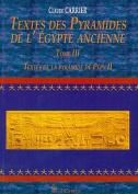 Textes Des Pyramides de L'Egypte Ancienne, Tome III [FRE]