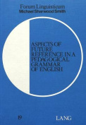 Aspects of Future Reference in a Pedagogical Grammar of English