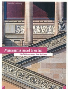 Museum Island Berlin and Its Treasures