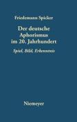 Der Deutsche Aphorismus Im 20. Jahrhundert. Spiel, Bild, Erkenntnis [GER]