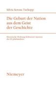 Die Geburt Der Nation Aus Dem Geist Der Geschichte. Historische Dichtung Schweizer Autoren Des 19. Jahrhunderts  [GER]