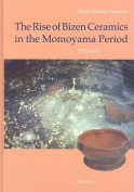 The Rise of Bizen Ceramics in the Momoyama Period, 1573-1615