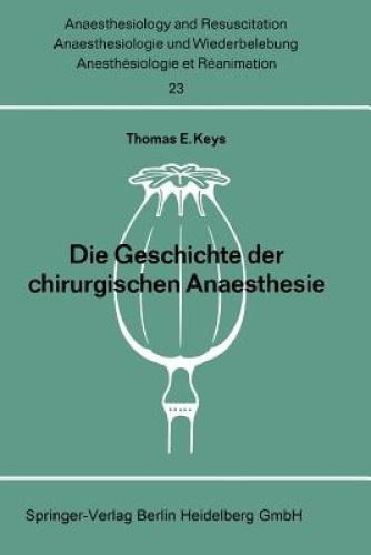 Die Geschichte Der Chirurgischen Anaesthesie (Anaesthesiologie Und Intensivmediz