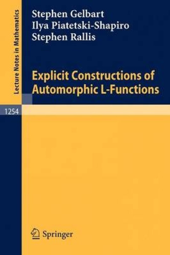 Explicit Constructions of Automorphic L-Functions (Lecture Notes in Mathematics)