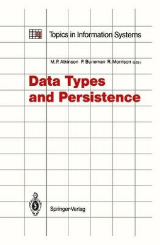 Data Types and Persistence (Topics in Information Systems) by Malcolm P. Atkinso