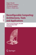 Reconfigurable Computing - Architectures, Tools, and Applications