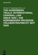 Nuremberg Trials: International Criminal Law Since 1945 / Die Nurnberger Prozesse