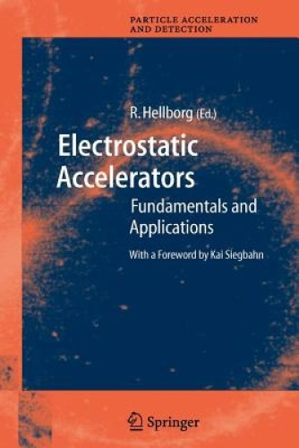 Electrostatic Accelerators (Particle Acceleration and Detection) by Ragnar Hellb