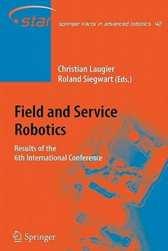 Field and Service Robotics (Springer Tracts in Advanced Robotics) by Christian L