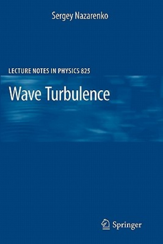 Wave Turbulence (Lecture Notes in Physics) by Sergey Nazarenko.