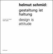 Helmut Schmid Gestaltung Ist Haltung / Design Is Attitude [GER]