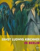 Ernst Ludwig Kirchner in Berlin [GER]