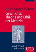 Geschichte, Theorie Und Ethik Der Medizin [GER]