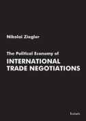The Political Economy of International Trade Negotiations