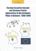 The New Security Concept and German-French Approaches to the European 'pillar of Defence', 1990-2000