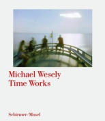Michael Wesely: Time Works [GER]