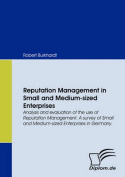Reputation Management in Small and Medium-sized Enterprises. Analysis and Evaluation of the Use of Reputation Management. A Survey of Small and Medium-sized Enterprises in Germany.