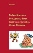 Die Geschichte Vom Alten, Grossen, Dicken Seebaren Und Der Sussen, Kleinen Wiesnbiene [GER]