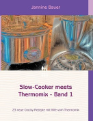 Slow-Cooker Meets Thermomix - Band 1 [GER]